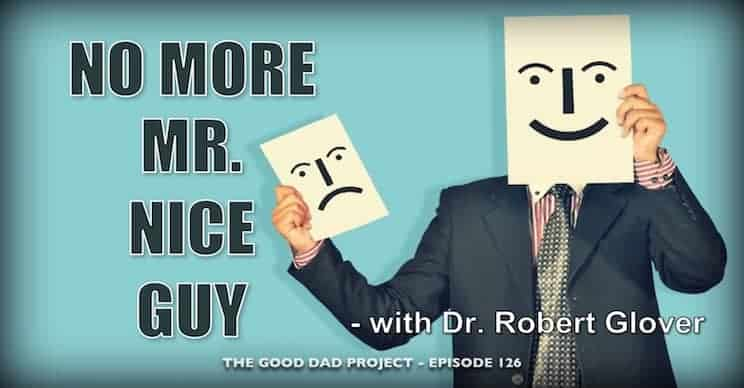 No More Mr. Nice Guy with Dr. Robert Glover