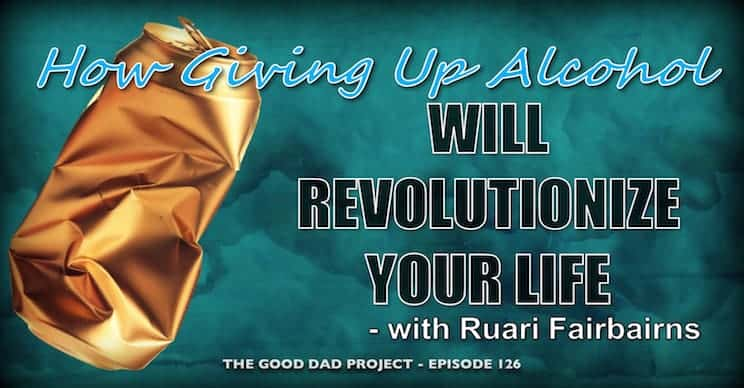How Giving Up Alcohol Will Revolutionize Your Life with Ruari Fairbairns