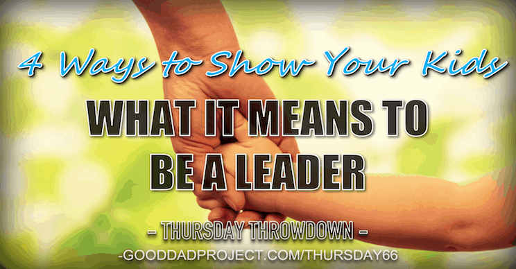 4 Ways to Show Your Kids What It Means to Be a Leader