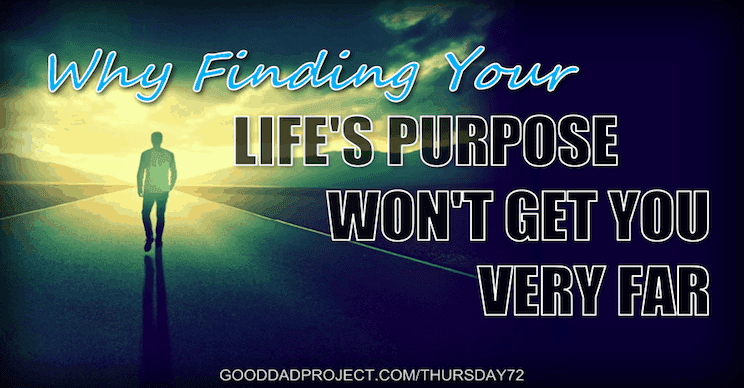 Why Finding Your Life's Purpose Won't Get You Very Far