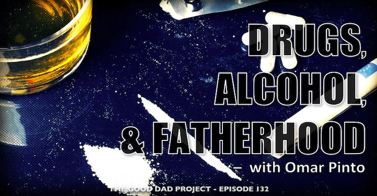 Drugs, Alcohol, and Fatherhood with Omar Pinto