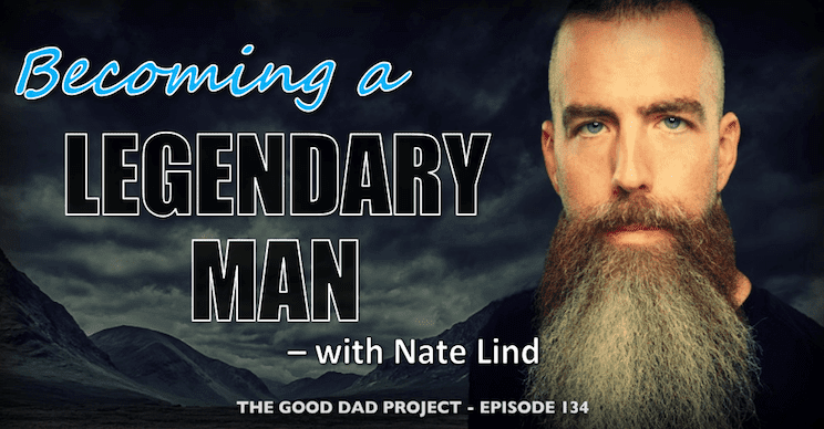 Becoming a Legendary Man with Nate Lind