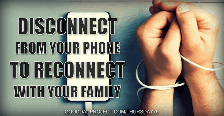 How to Disconnect from Your Phone and Reconnect with Your Family