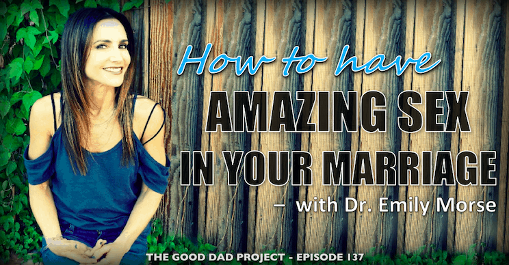 How to Have Amazing Sex in Your Marriage with Dr. Emily Morse