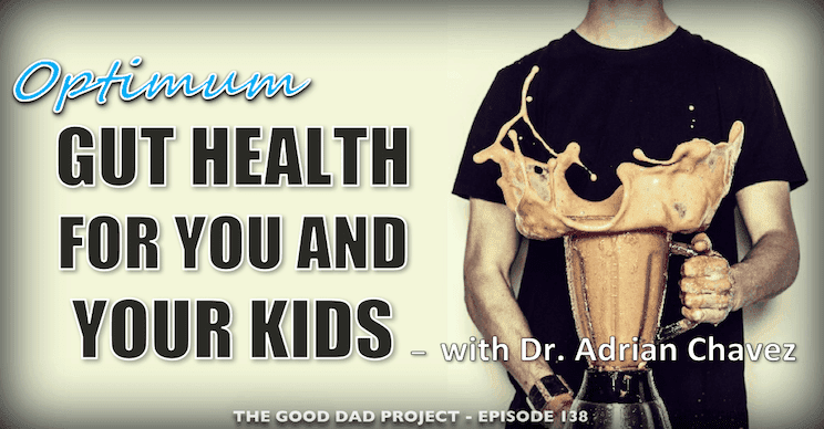 Optimum Gut Health for You and Your Kids with Dr. Adrian Chavez