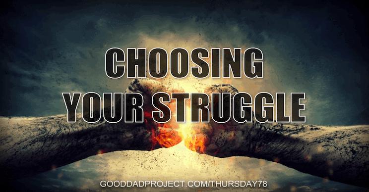 Choosing Your Struggle