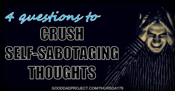 4 Questions to Crush Self-Sabotaging Thoughts