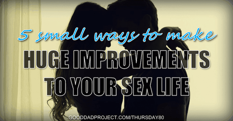 5 Small Ways to Make Huge Improvements to Your Sex Life