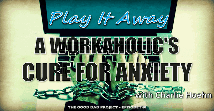 play it away a workaholics cure for anxiety