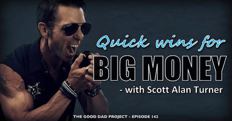 Quick Wins for Big Money with Scott Alan Turner