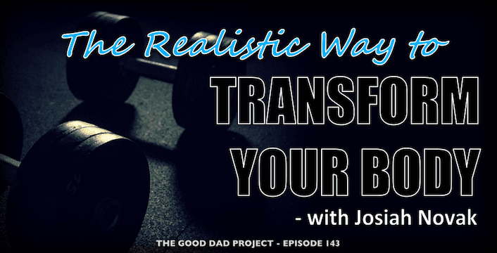The Realistic Way to Transform Your Body This Year with Josiah Novak