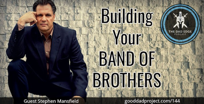 Building Your Band of Brothers with Stephen Mansfield