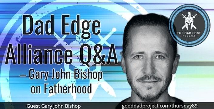 Dad Edge Alliance Q&A – Gary John Bishop on Fatherhood