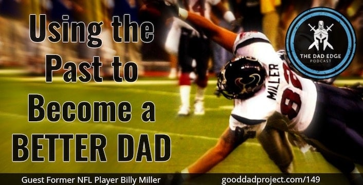 Using the Past to Become a Better Dad with Former NFL Player Billy Miller