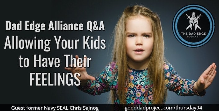 Dad Edge Alliance Q&A: Allowing Your Kids to Have Their Feelings with Chris Sajnog
