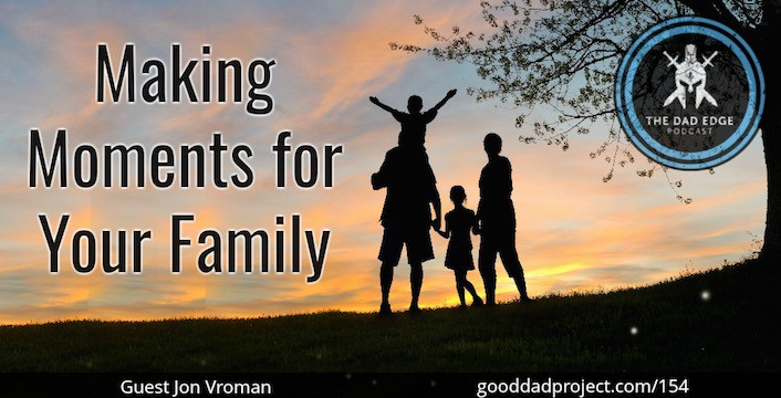Making Moments for Your Family with Jon Vroman