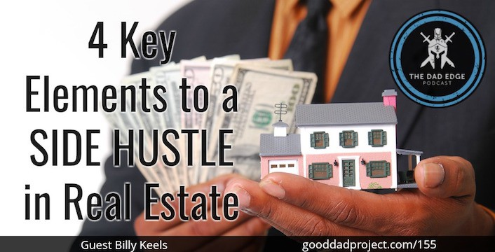 tde 155 4 key elements to a side hustle in real estate the good dad project the good dad project