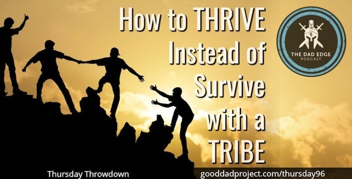 How to Thrive Instead of Survive with a Tribe