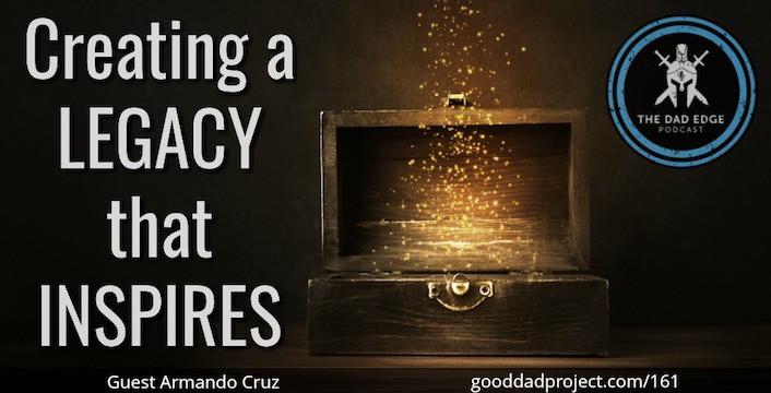 Creating A Legacy That Inspires with Armando Cruz