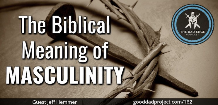 The Biblical Meaning of Masculinity