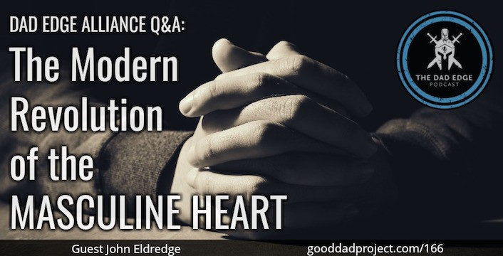 Dad Edge Alliance Q&A: The Modern Revolution of the Masculine Heart with John Eldredge
