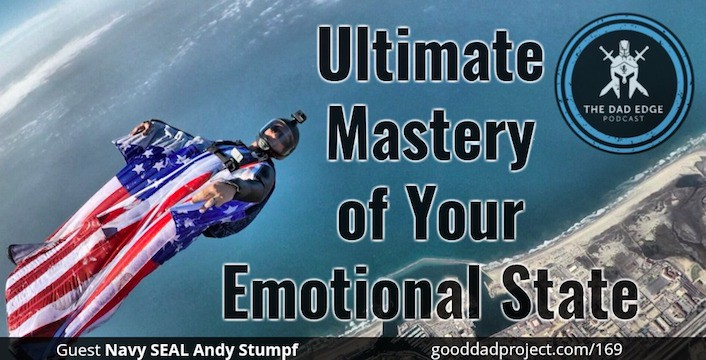 Ultimate Mastery of Your Emotional State with Navy SEAL Andy Stumpf