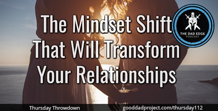 The Mindset Shift That Will Transform Your Relationships