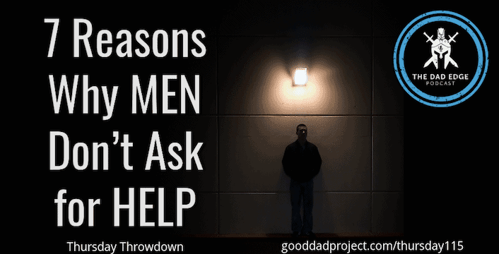 7 Reasons Why Men Don't Ask for Help