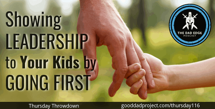 Showing Leadership to Your Kids by Going First