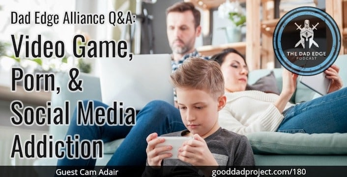 Dad Edge Alliance Q&A: Video Game, Porn, and Social Media Addiction with Cam Adair