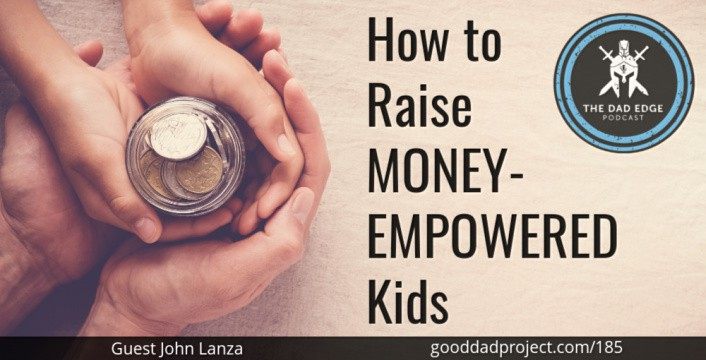 How to Raise Money-Empowered Kids with John Lanza