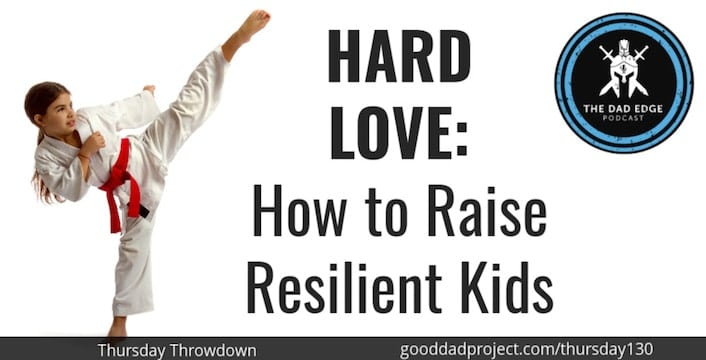 Hard Love: How to Raise Resilient Kids