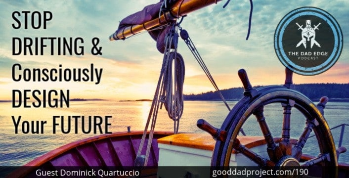 Stop Drifting and Consciously Design Your Future with Dominick Quartuccio