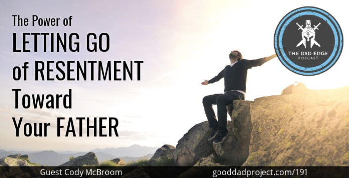 The Power of Letting Go of Resentment Toward Your Father with Cody McBroom