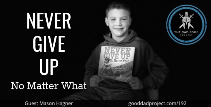Never Give Up No Matter What with Mason Hagner