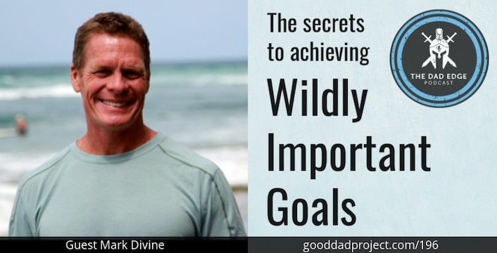 The Secrets to Achieving Wildly Important Goals with Mark Divine
