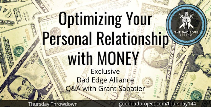 Optimizing Your Personal Relationship with Money — Exclusive Dad Edge Alliance Q&A with Grant Sabatier