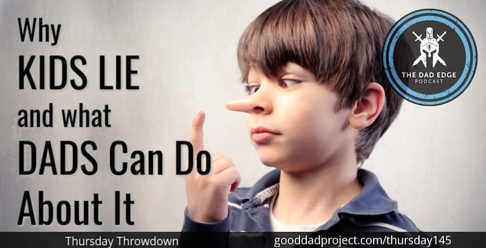 Why Kids Lie and What Dads Can Do About It