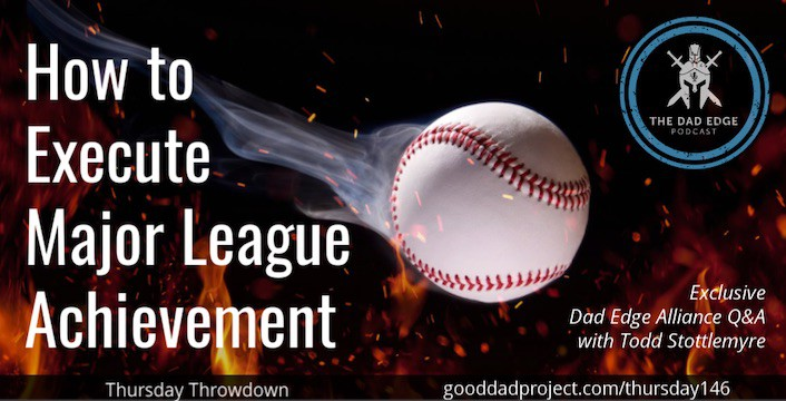 How to Execute Major League Achievement—Exclusive Dad Edge Alliance Q&A with Todd Stottlemyre