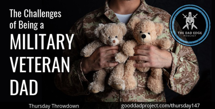 The Challenges of Being a Military Veteran Dad