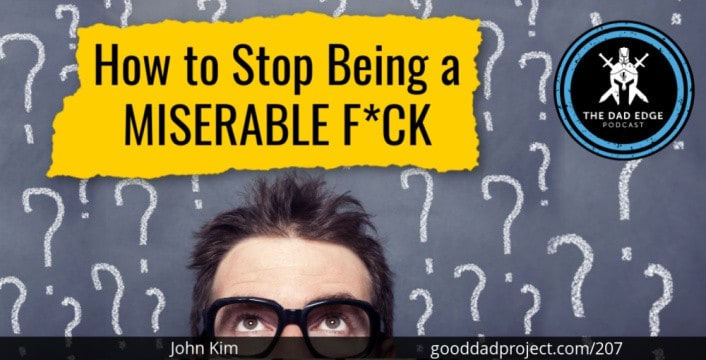How to Stop Being A Miserable F*ck with John Kim