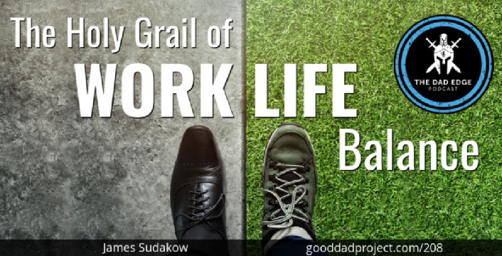 The Holy Grail of Work-Life Balance with James Sudakow