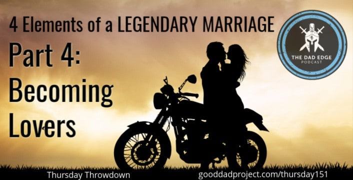 4 Elements of a Legendary Marriage Part 4—Becoming Lovers