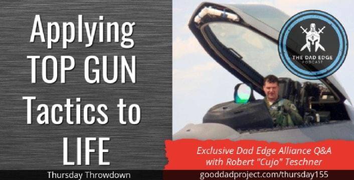 "Applying Top Gun Tactics to Life – Exclusive Dad Edge Alliance Q&A with Robert ""Cujo"" Teschner"