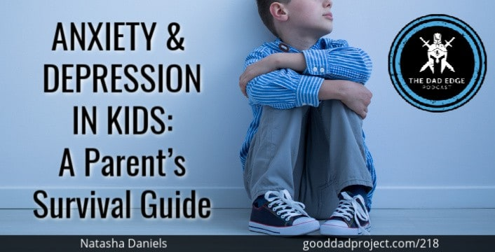 Anxiety and Depression in Kids: A Parent's Survival Guide with Natasha Daniels