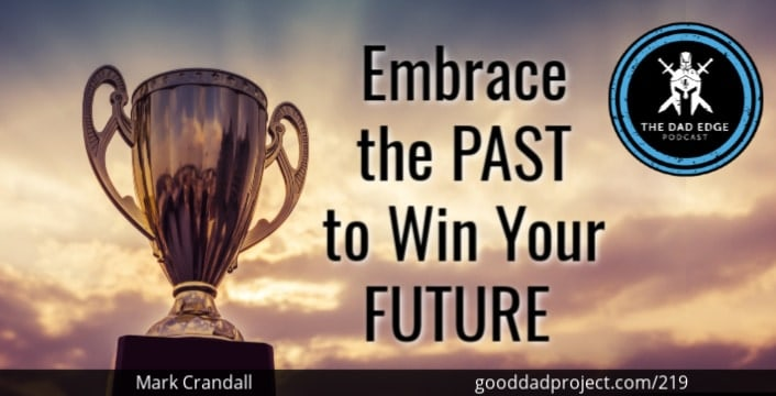 Embrace the Past to Win Your Future with Mark Crandall