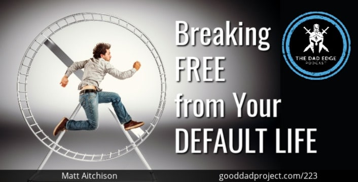 Breaking Free from Your Default Life with Matt Aitchison