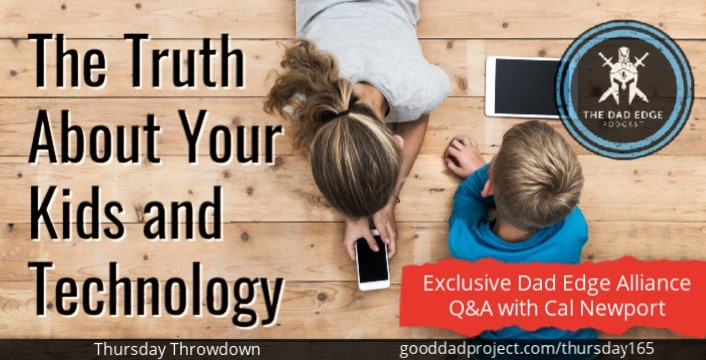 The Truth About Your Kids and Technology: Exclusive Dad Edge Alliance Q&A with Cal Newport