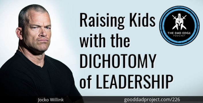 Raising Kids with the Dichotomy of Leadership with Jocko Willink