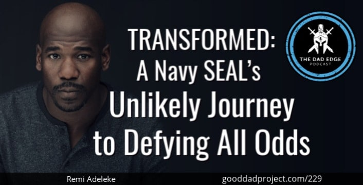 TRANSFORMED: A Navy SEAL's Unlikely Journey to Defying All Odds with Remi Adeleke